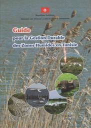 Guide pour la gestion Durable des zones Humides en Tunisie / Ministère des affaires locales et de l'environnement  |